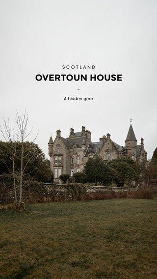OVERTOUN HOUSE SCOTLAND - A hidden gem