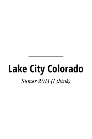 Lake City Colorado Sumer 2011 (I think)