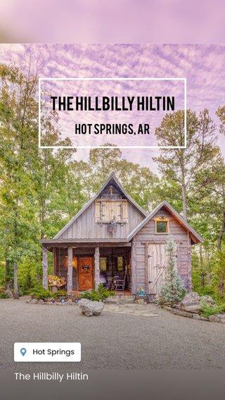 The Hillbilly Hiltin Hot springs, AR The Hillbilly Hiltin
