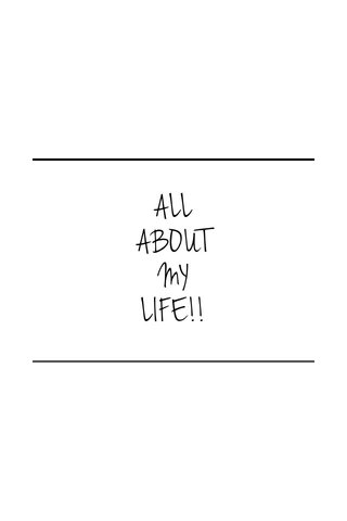 ALL ABOUT MY LIFE!!