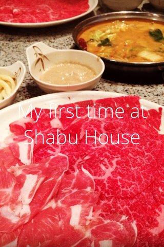 My first time at Shabu House