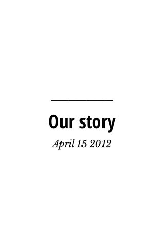 Our story April 15 2012