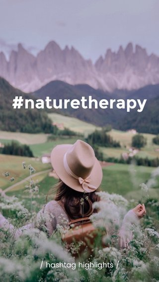 #naturetherapy / hashtag highlights /