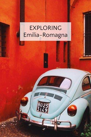 EXPLORING Emilia-Romagna