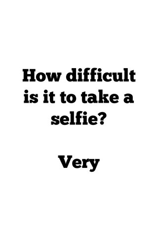 How difficult is it to take a selfie? Very