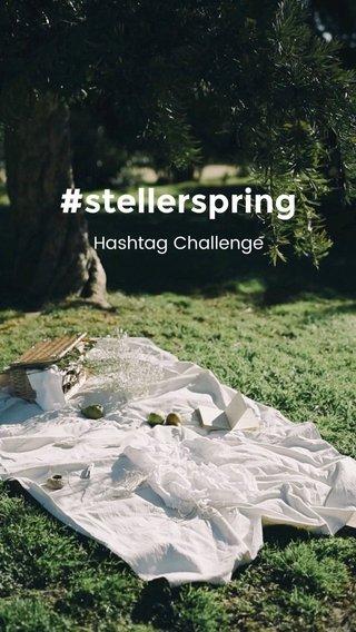 #stellerspring Hashtag Challenge