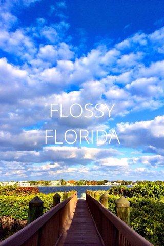 FLOSSY FLORIDA