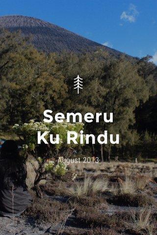 Semeru Ku Rindu August 2013