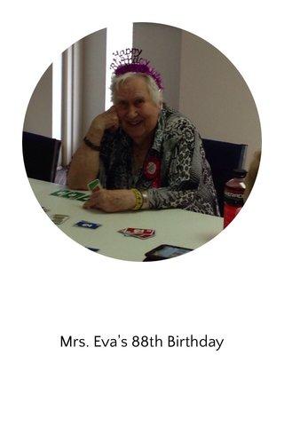 Mrs. Eva's 88th Birthday