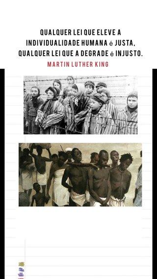 Qualquer lei que eleve a individualidade humana é justa, qualquer lei que a degrade é injusto. MARTIN LUTHER KING
