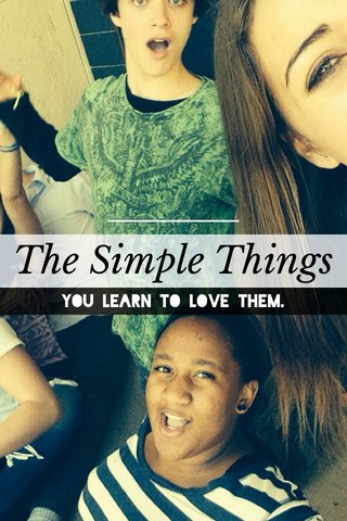 The Simple Things You learn to love them.