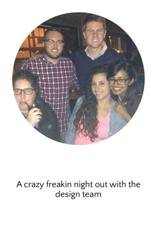 A crazy freakin night out with the design team