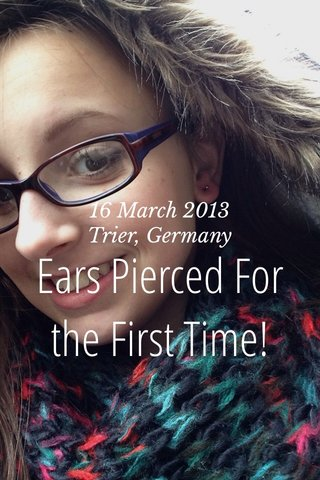 Ears Pierced For the First Time! 16 March 2013 Trier, Germany