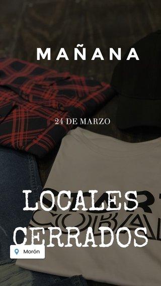 LOCALES CERRADOS MAÑANA 24 DE MARZO