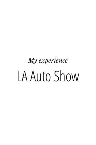 LA Auto Show My experience