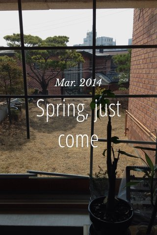 Spring, just come Mar. 2014