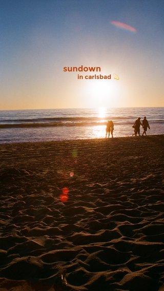 sundown in carlsbad 💫