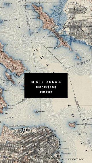 MISI 5 ZONA 3 Menerjang ombak