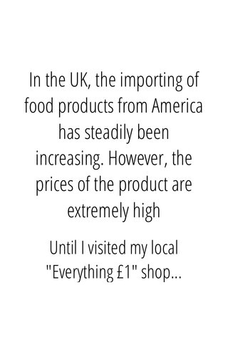 """In the UK, the importing of food products from America has steadily been increasing. However, the prices of the product are extremely high Until I visited my local """"Everything £1"""" shop..."""