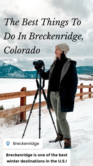 The Best Things To Do In Breckenridge, Colorado Breckenridge is one of the best winter destinations in the U.S.!