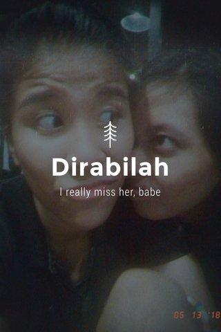 Dirabilah I really miss her, babe