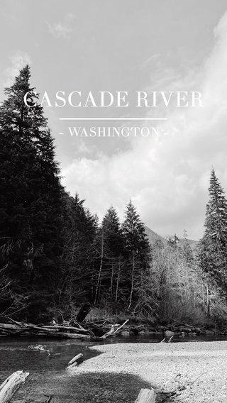 CASCADE RIVER - WASHINGTON -