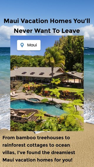 Maui Vacation Homes You'll Never Want To Leave From bamboo treehouses to rainforest cottages to ocean villas, I've found the dreamiest Maui vacation homes for you!