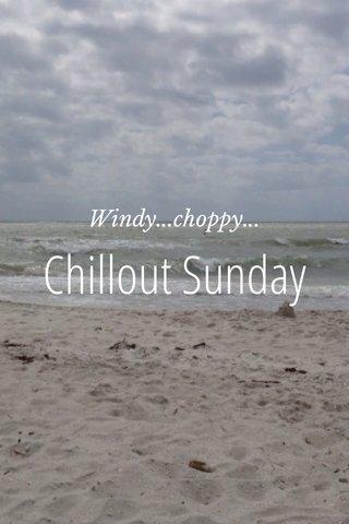 Chillout Sunday Windy...choppy...