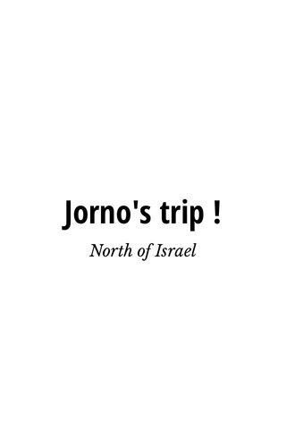 Jorno's trip ! North of Israel