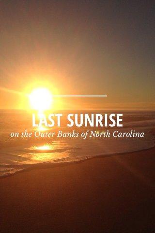 LAST SUNRISE on the Outer Banks of North Carolina