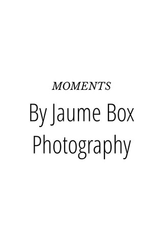 By Jaume Box Photography MOMENTS