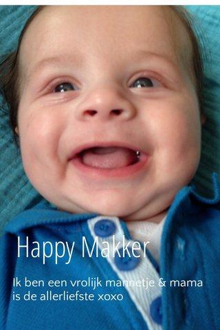Happy Makker Ik ben een vrolijk mannetje & mama is de allerliefste xoxo