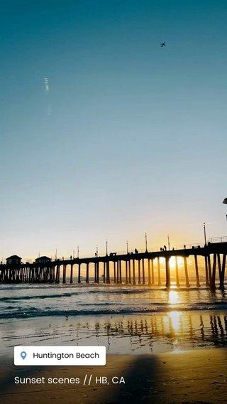 Sunset scenes // HB, CA