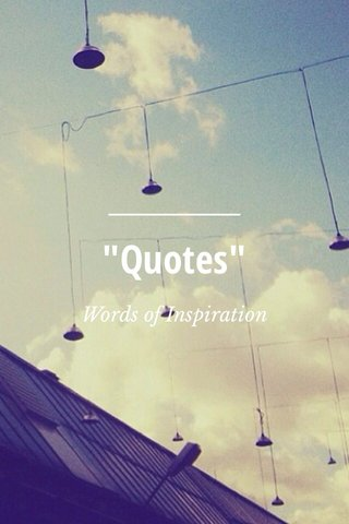 """Quotes"" Words of Inspiration"