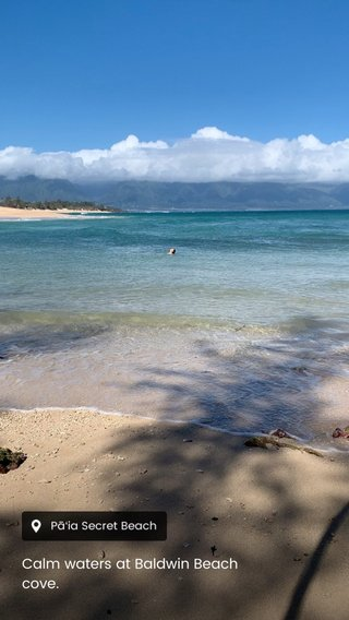 Calm waters at Baldwin Beach cove.