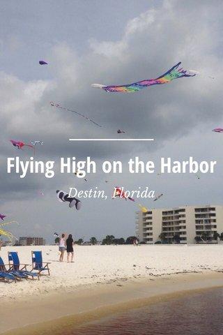 Flying High on the Harbor Destin, Florida