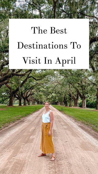 The Best Destinations To Visit In April
