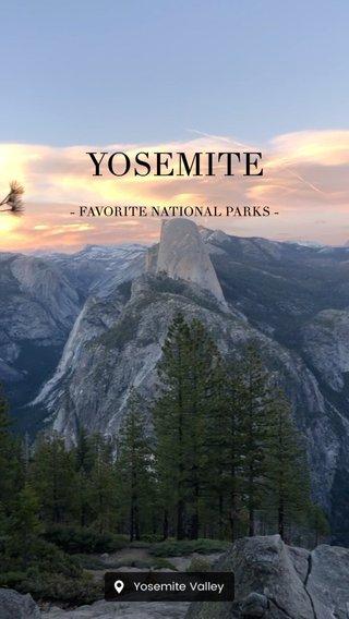 YOSEMITE - FAVORITE NATIONAL PARKS -