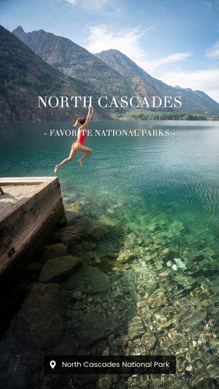 NORTH CASCADES - FAVORITE NATIONAL PARKS -