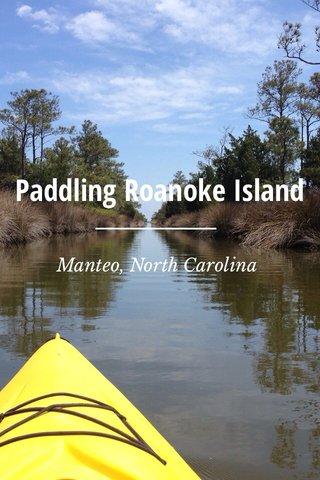 Paddling Roanoke Island Manteo, North Carolina
