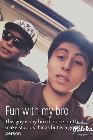Fun with my bro This guy is my bro the person That make stupids things but is a good person