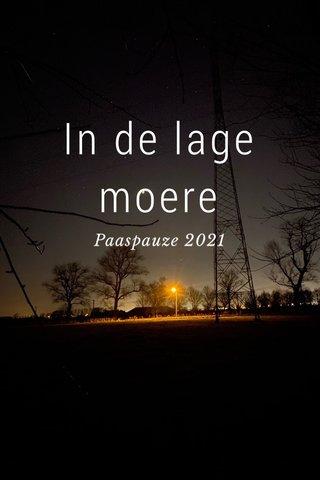 In de lage moere Paaspauze 2021