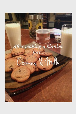 Cookies & Milk After making a blanket fort..