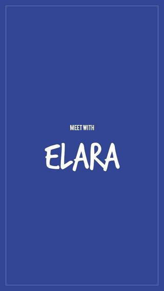 Elara meet with