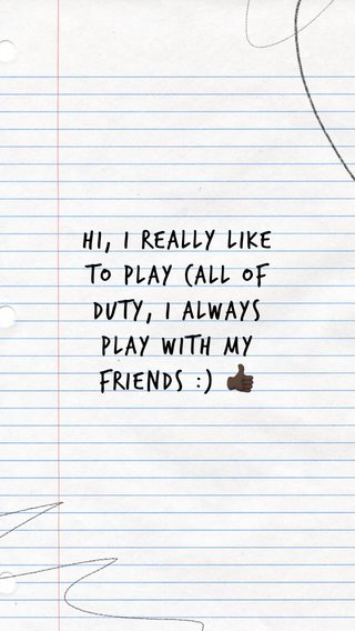Hi, I really like to play Call of Duty, I always play with my friends :) 👍🏿