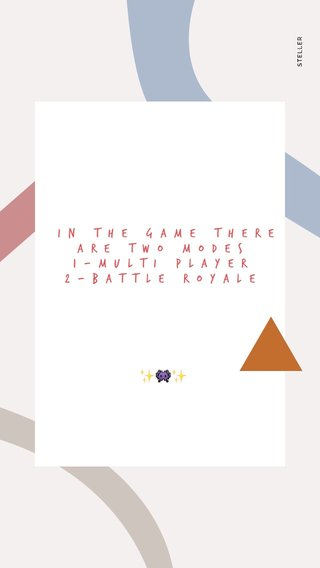✨👾✨ in the game there are two modes 1-multi player 2-Battle Royale