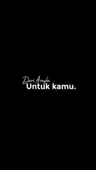 Untuk kamu. Dari Aresha