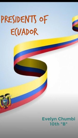 "Presidents of Ecuador Evelyn Chumbi 10th ""B"""