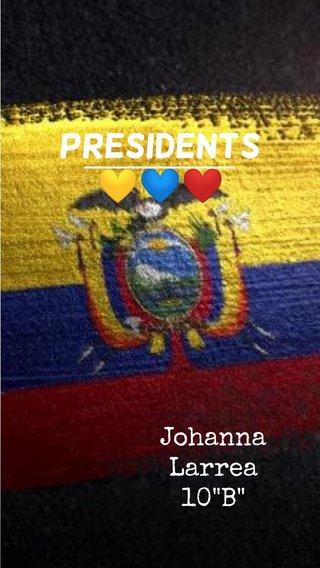 """Presidents💛💙❤️ Johanna Larrea 10""""B"""""""