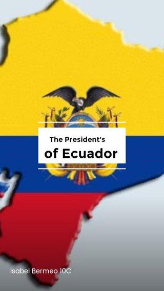 of Ecuador The President's Isabel Bermeo 10C